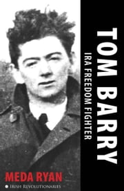 Tom Barry: IRA Freedom Fighter ebook by Meda Ryan