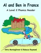 Al and Ben in France - A Level 2 Phonics Reader ebook by Chris Morningforest, Rebecca Raymond
