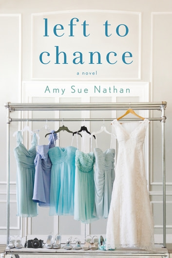 Left to Chance - A Novel ebook by Amy Sue Nathan