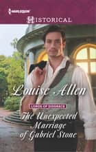 The Unexpected Marriage of Gabriel Stone ebook by Louise Allen