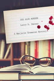 See Also Murder - A Marjorie Trumaine Mystery ebook by Larry D. Sweazy