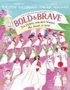 Bold & Brave - Ten Heroes Who Won Women the Right to Vote ebook by
