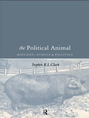 The Political Animal - Biology, Ethics and Politics ebook by Stephen R L Clark,Stephen R.L Clark