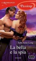 La bella e la spia (I Romanzi Passione) ebook by Julie Anne Long, Diana Georgiacodis