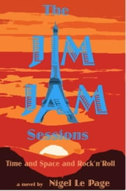 The Jim Jam Sessions - Time and Space and Rock'n'Roll ebook by Nigel Le Page
