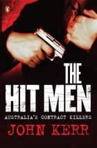 Hit Men - Australia's Contract Killers ebook by John Kerr