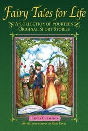 Fairy Tales for Life - A Collection of Fourteen Original Short Stories ebook by Linda Champion
