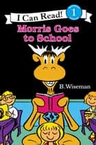 Morris Goes to School ebook by B. Wiseman, B. Wiseman