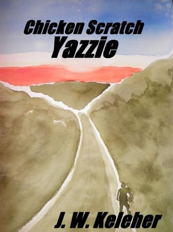Chicken Scratch Yazzie ebook by J. W. Keleher