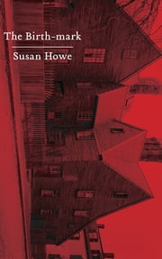 The Birth-mark: Essays ebook by Susan Howe