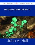 The Great Strike on the 'Q' - The Original Classic Edition ebook by John A. Hall