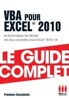 Vba Pour Excel 2010 Guide Complet ebook by Pierre Polard