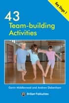 43 Team Building Activities for Key Stage 1 ebook by Gavin  Middlewood