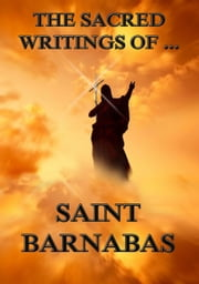 The Sacred Writings of Barnabas - Extended Annotated Edition ebook by Saint Barnabas,Philipp Schaff