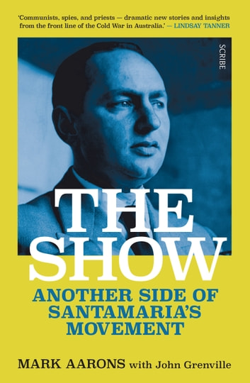 The Show - another side of Santamaria's Movement ebook by Mark Aarons