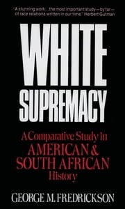 White Supremacy : A Comparative Study of American and South African History ebook by George M. Fredrickson