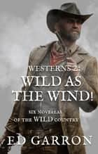 Westerns 2: Wild As The Wind! - WILDCARD WESTERNS, #2 ebook by Ed Garron