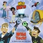 Wild Tech! (Wild Kratts) ebook by Chris Kratt, Martin Kratt, Random House