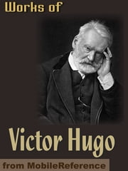Works Of Victor Hugo: Les Miserables, Notre-Dame De Paris, Man Who Laughs, Toilers Of The Sea, Poems & More (Mobi Collected Works) ebook by Victor Hugo