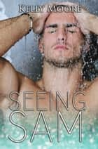 Seeing Sam - Next August Series, #3 ebook by Kelly Moore