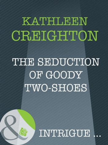The Seduction Of Goody Two-Shoes (Mills & Boon Intrigue) (Into the Heartland, Book 5) ebook by Kathleen Creighton
