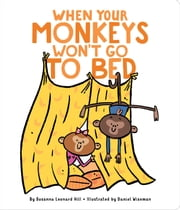 When Your Monkeys Won't Go to Bed ebook by Susanna Leonard Hill, Daniel Wiseman