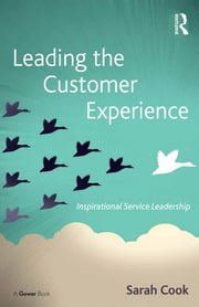 Leading the Customer Experience - Inspirational Service Leadership ebook by Sarah Cook