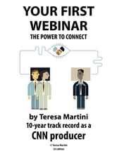 Your First Webinar: The power to connect ebook by Teresa Martini