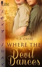 Where the Devil Dances ebook by T.A. Chase