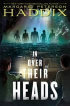 In Over Their Heads ebook by Margaret Peterson Haddix