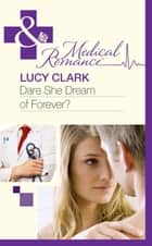 Dare She Dream Of Forever? (Mills & Boon Medical) ebook by Lucy Clark
