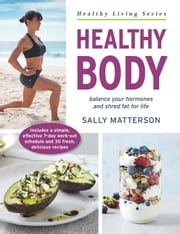 Healthy Body - Master Your Hormones, Create Your Physique ebook by Sally Matterson