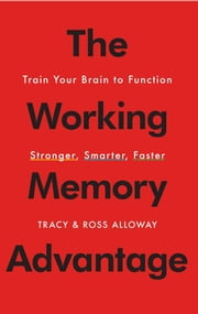 The Working Memory Advantage - Train Your Brain to Function Stronger, Smarter, Faster ebook by Tracy Alloway,Ross Alloway