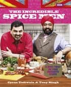 The Incredible Spice Men ebook by Cyrus Todiwala, Tony Singh