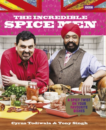 The Incredible Spice Men ebook by Cyrus Todiwala,Tony Singh