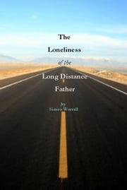 The Loneliness of The Long Distance Father ebook by Simon Worrall