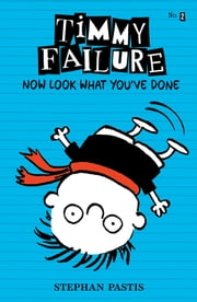 Timmy Failure: Now Look What You've Done ebook by Stephan Pastis,Stephan Pastis