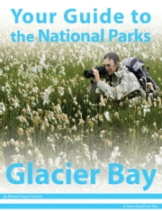 Your Guide to Glacier Bay National Park ebook by Michael Joseph Oswald