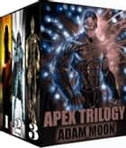 Apex Trilogy ebook by Adam Moon