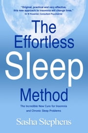 The Effortless Sleep Method:The Incredible New Cure for Insomnia and Chronic Sleep Problems ebook by Sasha Stephens