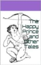 The Happy Prince and Other Tales ebook by by Oscar Wilde