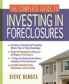 The Complete Guide to Investing in Foreclosures ebook by Steve Berges