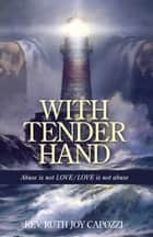 With Tender Hand ebook by Rev. Ruth Joy Capozzi