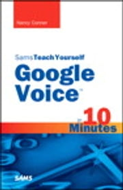 Sams Teach Yourself Google Voice in 10 Minutes ebook by Nancy Conner