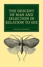 The Descent of Man and Selection in Relation to Sex - Fully Illustrated Edition ebook by Charles Darwin
