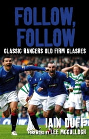 Follow, Follow - Classic Rangers Old Firm Clashes ebook by Iain Duff