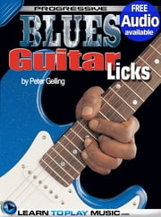 Blues Guitar Lessons - Licks - Teach Yourself How to Play Guitar (Free Audio Available) ebook by LearnToPlayMusic.com,Peter Gelling