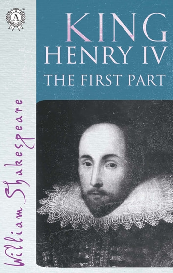 King Henry the Fourth The First part ebook by William Shakespeare