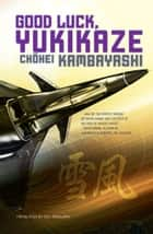 Good Luck, Yukikaze ebook by Ch hei Kambayashi