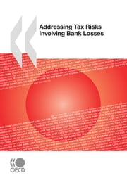 Addressing Tax Risks Involving Bank Losses ebook by Collective